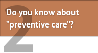 "Do you know about ""preventive care""?"